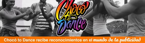 Chocó to Dance recibe reconocimientos en el mundo de la publicidad